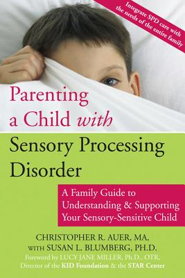 Image for Parenting a Child with Sensory Processing Disorder: A Family Guide to Understanding and Supporting Your Sensory-Sensitive Child