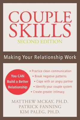Couple Skills: Making Your Relationship Work, McKay PhD, Matthew; Fanning, Patrick; Paleg PhD, Kim