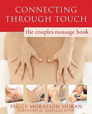 Connecting Through Touch: The Couples' Massage Book, Peggy Morrison Horan