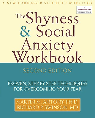 Image for Shyness and Social Anxiety Workbook: Proven, Step-by-Step Techniques for Overcoming your Fear