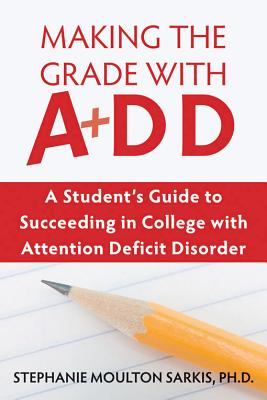 Image for Making the Grade With ADD: A Student's Guide to Succeeding in College With Attention Deficit Disorder