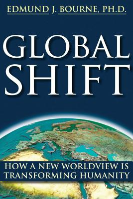 Global Shift: How A New Worldview Is Transforming Humanity (New Harbinger/Noetic Books) (co-published with the Institute of Noetic Sciences), Edmund J. Bourne