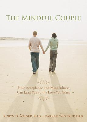 Image for The Mindful Couple: How Acceptance and Mindfulness Can Lead You to the Love You Want