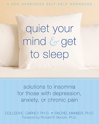 Image for Quiet Your Mind & Get to Sleep: Solutions to Insomnia for Those With Depression, Anxiety or Chronic Pain (New Harbinger Self-Help Workbook)