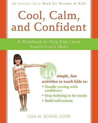 Image for Cool, Calm, Confident: A Workbook to Help Kids Learn Assertiveness Skills (Instant Help)