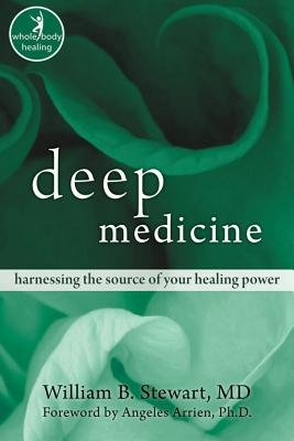 Deep Medicine: Harnessing the Source of Your Healing Power (Ions/Nhp), Stewart MD, William