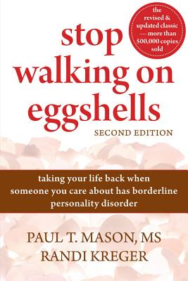 Stop Walking on Eggshells: Taking Your Life Back When Someone You Care About Has Borderline Personality Disorder, Paul T. Mason, Randi Kreger
