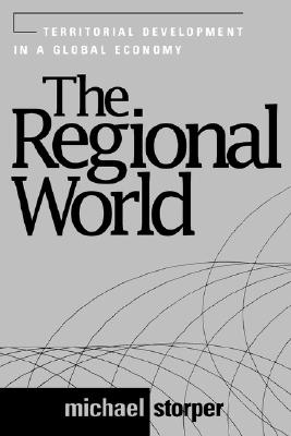 The Regional World: Territorial Development in a Global Economy (Perspectives on Economic Change), Storper, Michael