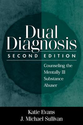 Dual Diagnosis, Second Edition: Counseling the Mentally Ill Substance Abuser, Evans, Katie; Sullivan, J. Michael
