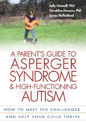 Image for A Parent's Guide to Asperger Syndrome and High-Functioning Autism: How to Meet the Challenges and Help Your Child Thrive