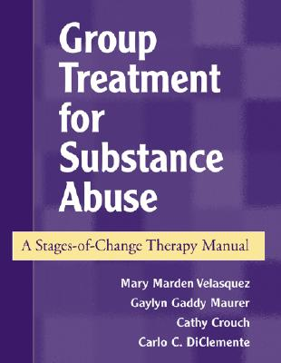 Image for GROUP TREATMENT FOR SUBSTANCE ABUSE  A Stages-of-Change Therapy Manual