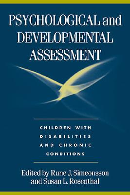 Psychological and Developmental Assessment: Children with Disabilities and Chronic Conditions, Rune J. Simeonsson PhD (Editor), Susan L. Rosenthal PhD (Editor)