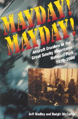 Image for Mayday! Mayday!: Aircraft Crashes In The Great Smoky Mtn Nat Park, 1920-