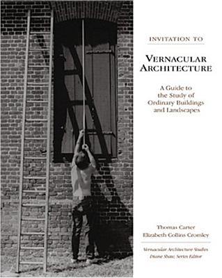 Image for Invitation to Vernacular Architecture: A Guide to the Study of Ordinary Buildings and Landscapes