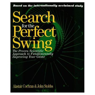 Image for Search for the Perfect Swing: The Proven Scientific Approach to Fundamentally Improving Your Game