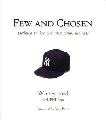 FEW AND CHOSEN : DEFINING YANKEE GREATNE, FORD / PEPE