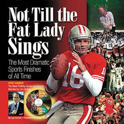 Image for Not Till the Fat Lady Sings: The Most Dramatic Sports Finishes of All Time