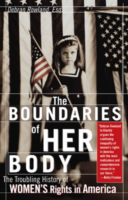 Image for The Boundaries of Her Body: The Troubling History of Women's Rights in America