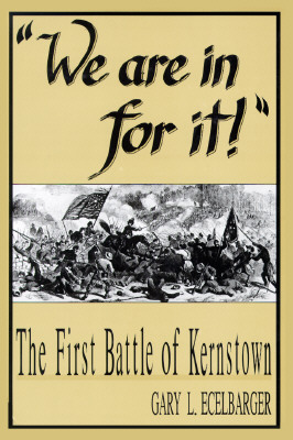 We Are in for It: The First Battle of Kernstown, March 23, 1862, Ecelbarger, Gary L.