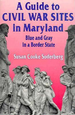 A Guide to Civil War Sites in Maryland: Blue and Gray in a Border State (Walk in Time Book), Soderberg, Susan C.