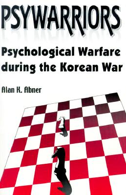 Image for Psywarriors: Psychological Warfare During the Korean War