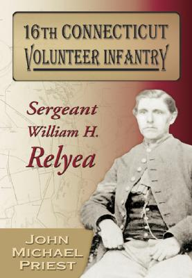 Image for 16th Connecticut Volunteer Infantry: Sergeant William H. Relyea