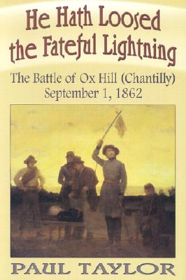 Image for He Hath Loosed the Fateful Lightning: The Battle of Ox Hill (Chantilly), September 1, 1862
