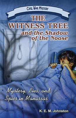 The Witness Tree and the Shadow of the Noose: Mystery, Lies, and Spies in Manassas (Civil War Mystery), K. E. M. Johnston