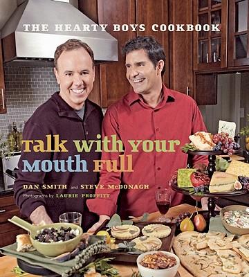 Talk with Your Mouth Full: The Hearty Boys Cookbook, Smith, Dan; McDonagh, Steve