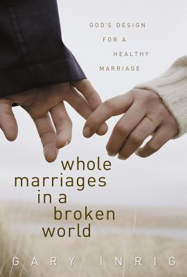 Image for WHOLE MARRIAGES IN A BROKEN WORLD