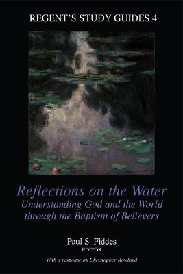 Image for Reflections on the Water: Understanding God and the World Through the Baptism of Believers (Regent's Study Guides, 4)