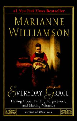 Image for Everyday Grace: Having Hope, Finding Forgiveness, and Making Miracles