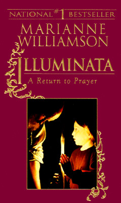 Illuminata: A Return to Prayer, MARIANNE WILLIAMSON
