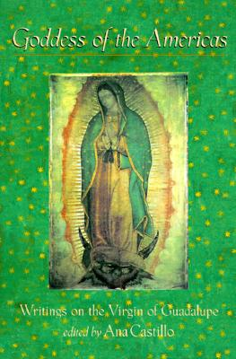 Goddess of the Americas: Writings on the Virgin of Guadalupe, Castillo, Ana