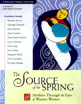 Image for The Source of the Spring: Mothers Through the Eyes of Women Writers