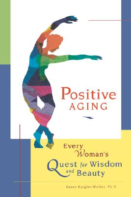 Image for Positive Aging: Every Woman's Quest for Wisdom and Beauty