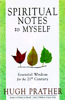 Spiritual Notes to Myself: Essential Wisdom for the 21st Century, Prather, Hugh