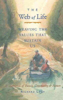 The Web of Life: Weaving the Values That Sustain Us, Louv, Richard