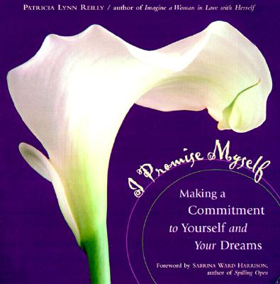 I Promise Myself : Making a Commitment to Yourself and Your Dreams, PATRICIA LYNN REILLY, SABRINA WARD HARRISON