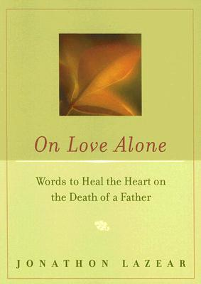 Image for On Love Alone: Words to Heal the Heart on the Death of a Father