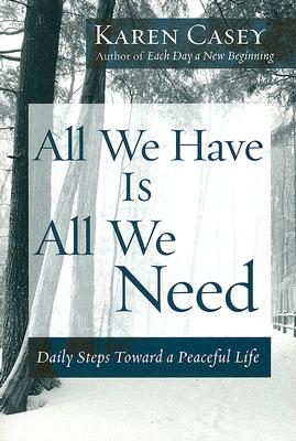 "All We Have Is All We Need: Daily Steps Toward a Peaceful Life, ""Casey, Karen"""