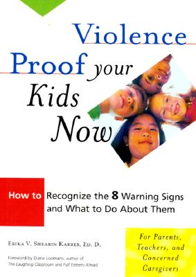 Image for Violence Proof Your Kids Now:  How to Recognize the 8 Warning Signs and What to Do About Them, For Parents, Teachers, and other Concerned Caregivers