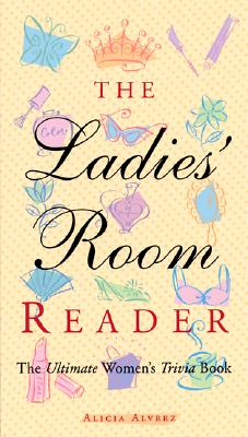 The Ladies' Room Reader: The Ultimate Women's Trivia Book, Alvrez, Alicia