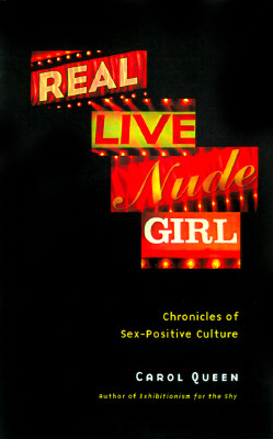 Image for Real Live Nude Girl: Chronicles of Sex-Positive Culture