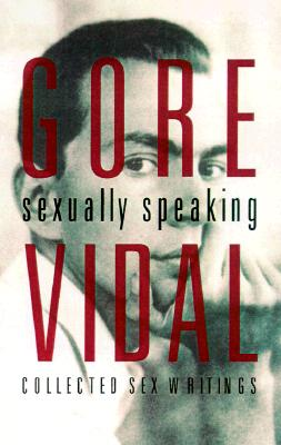 Image for Gore Vidal: Sexually Speaking: Collected Sex Writings 1960-1998