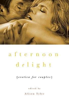 Afternoon Delight: Erotica For Couples
