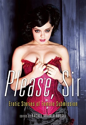 """Please, Sir: Erotic Stories of Female Submission"", ""Bussel, Rachel Kramer (Ed.)"""