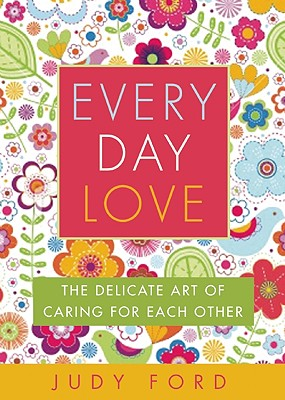 Image for Every Day Love: The Delicate Art of Caring for Each Other