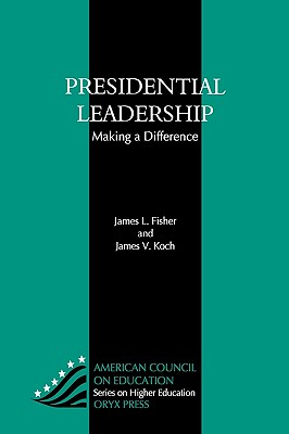 Image for Presidential Leadership: Making A Difference (American Council on Education Oryx Press Series on Higher Education)