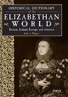 Image for Historical Dictionary of the Elizabethan World: Britain, Ireland, Europe, and America